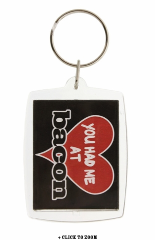 """You Had Me at Bacon"" Keychain"