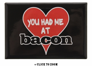 """""""You Had Me at Bacon"""" Metal Magnet"""