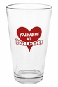 """""""You Had Me At Bacon"""" Pub Glass"""