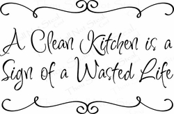 A Clean Kitchen is a Sign of a Wasted Life