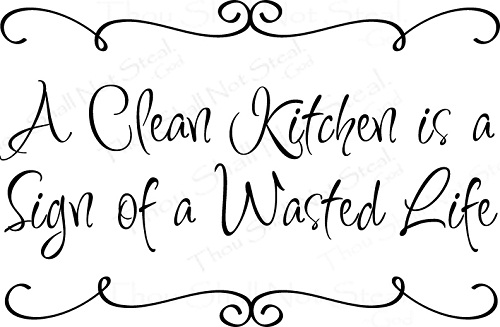 a clean kitchen is a sign of a wasted life - Funny Kitchen Quotes