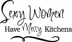 Sexy Women Have Messy Kitchens