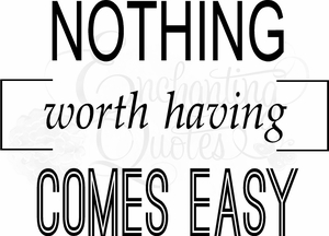 Nothing Worth Having Comes Easy Vinyl Wall Decals