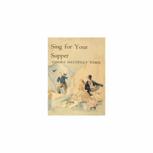 Sing for Your Supper by Lenora Mattingly Weber
