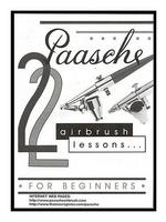 Paasche's 22 Airbrush Lessons for Beginners