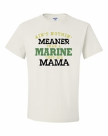 "Ain't Nothing Meaner Than A Marine, ""Cept His Mama T-shirt"
