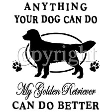Anything Your Dog Can do, My Golden Retriever Can Do Better