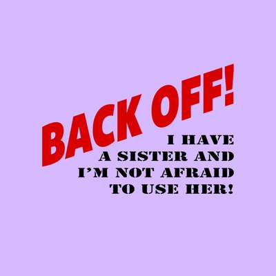 Back Off!  I have a Sister and I'm Not Afraid To Use Her Tee