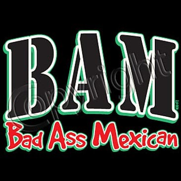 Bad Ass Mexican