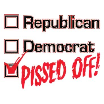 Republican - No!  Democrat - No!  Pissed Off! - YES T-shirts