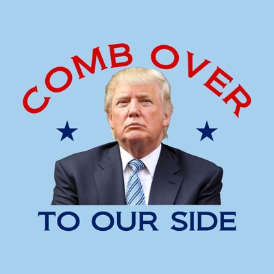 Comb Over To Our Side Trump Tee