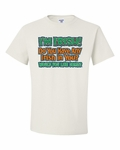Do You Have Any Irish in You? Shirts