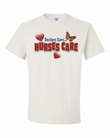 Doctors Cure...Nurses Care Shirts