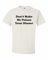 Don't Make Me Poison Your Dinner Shirts