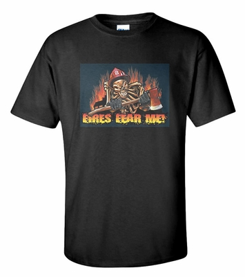 Fires Fear Me! Shirts