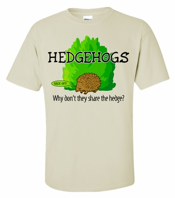 Hedgehogs, Don't Share The Hedge Tee!