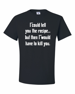 I Could Tell You the Recipe Shirts