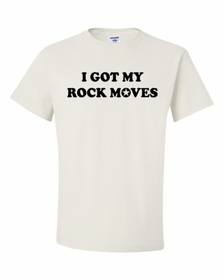 I Got My Rock Moves Shirts