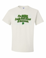 I'm Irish, I only Look Sweet & Innocent Shirts