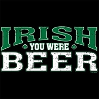 Irish You Were Beer