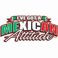 Ive Got A Mexican Attitude