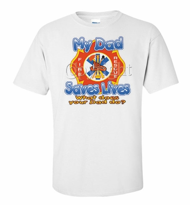 My Dad Saves Lives, What Does Your Dad Do? Shirts