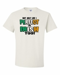 Not Only Am I Cute I'm Irish Too! Shirts