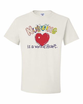 Nursing is a Work of Heart Shirts