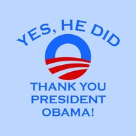 Yes, He Did!  Thanks President Obama T-Shirt