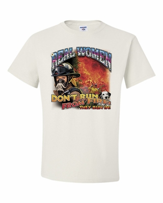 Real Women Don't Run from Fire, They Run In! Shirts