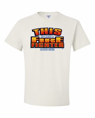 This is What a Fire Fighter Looks Like! Shirts