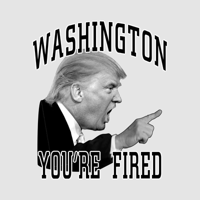 Washington - You're Fired - Donald Trump T-Shirt