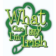 What Can I say, I'm Irish