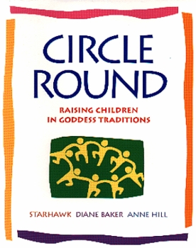 Circle Round ~ Raising Children In Goddess Traditions - LAST ONE