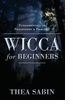 Wicca for Beginners:  Fundamentals of Philosophy & Practice