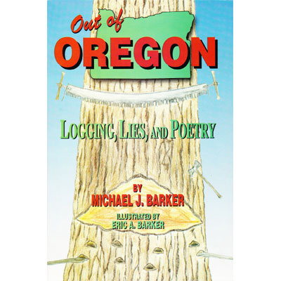 Book - Out of Oregon - Logging, Lies and Poetry