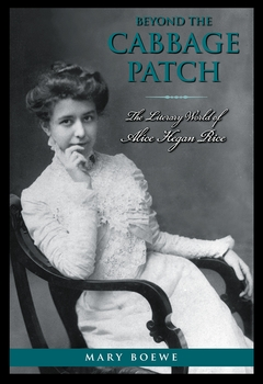Beyond the Cabbage Patch: The Literary World of Alice Hegan Rice