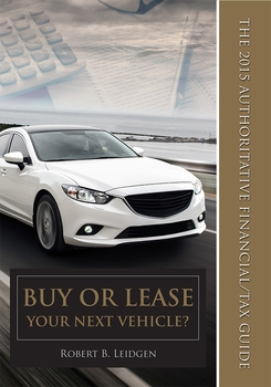 Buy or Lease Your Next Vehicle? The 2015 Authoritative Financial/Tax Guide
