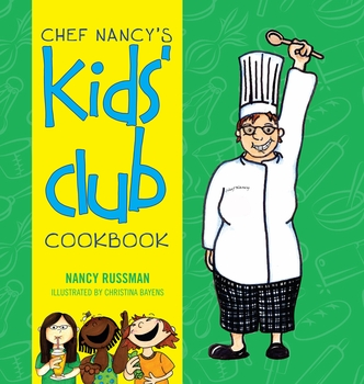 Chef Nancy's Kids' Club Cookbook