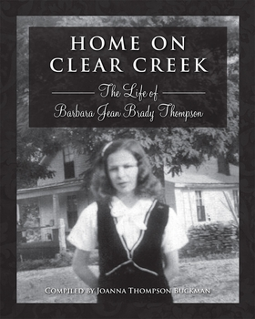 Home on Clear Creek: The Life of Barbara Jean Brady Thompson