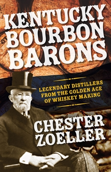 Kentucky Bourbon Barons: Legendary Distillers from the Golden Age of Whiskey Making