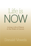 Life Is Now: Living a Life of Peace in the Midst of Cancer