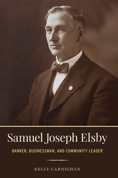 Samuel Joseph Elsby: Banker, Businessman, and Community Leader
