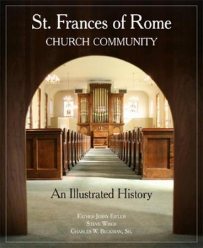 St. Frances of Rome Church Community: An Illustrated History