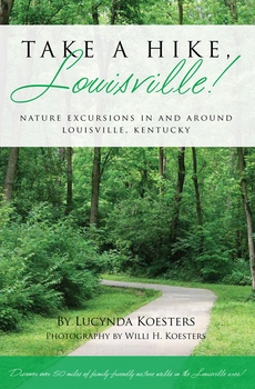 Take A Hike, Louisville! Nature Excursions In and Around Louisville, Kentucky