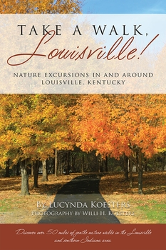 Take A Walk, Louisville! Nature Excursions In and Around Louisville, Kentucky