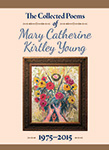 The Collected Poems of Mary Catherine Kirtley Young, 1975-2015