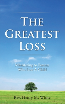 The Greatest Loss: Ministering to Parents Who Lose a Child