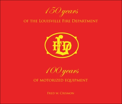 The Louisville Fire Department: 100 Years of Motorized Equipment