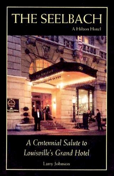 The Seelbach: A Centennial Salute to Louisville's Grand Hotel
